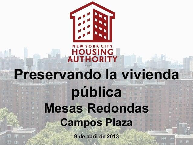 Preservando la vivienda        pública    Mesas Redondas      Campos Plaza        9 de abril de 2013