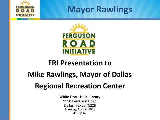 Mayor Rawlings     FRI Presentation toMike Rawlings, Mayor of Dallas Regional Recreation Center         White Rock Hills L...
