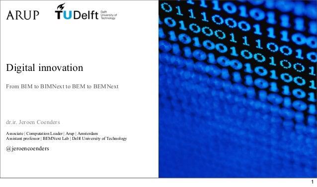 Digital innovationFrom BIM to BIMNext to BEM to BEMNextdr.ir. Jeroen CoendersAssociate | Computation Leader | Arup | Amste...
