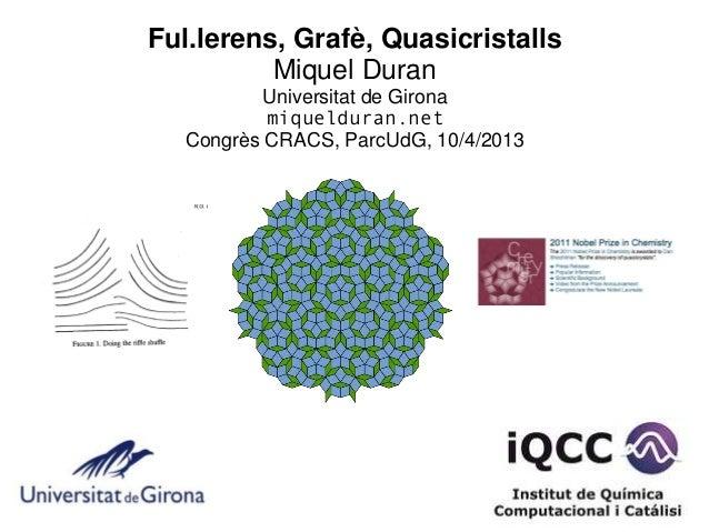 Ful.lerens, Grafè, Quasicristalls          Miquel Duran         Universitat de Girona          miquelduran.net  Congrès CR...