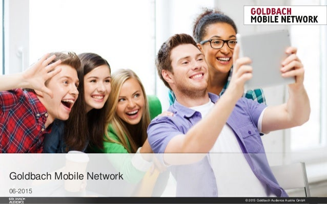 © 2015 Goldbach Audience Austria GmbH 1 06-2015 Goldbach Mobile Network