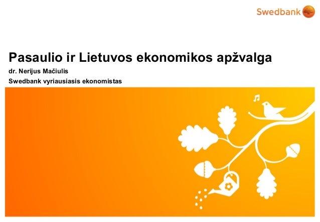 Pasaulio ir Lietuvos ekonomikos apžvalgadr. Nerijus MačiulisSwedbank vyriausiasis ekonomistas   © Swedbank