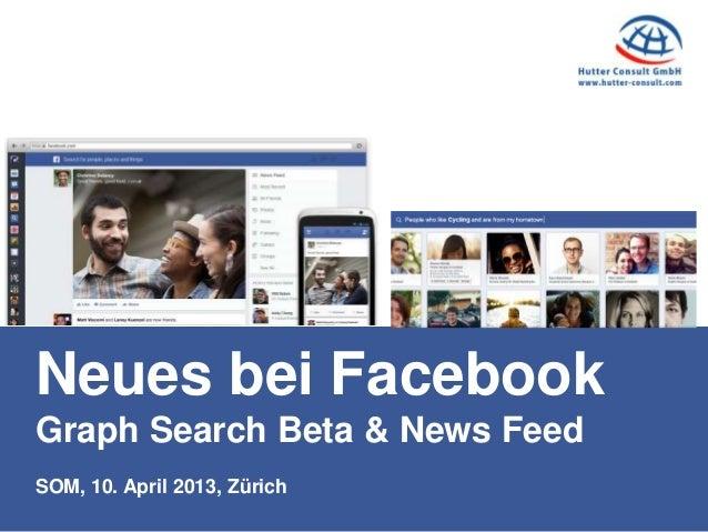 Neues bei FacebookGraph Search Beta & News FeedSOM, 10. April 2013, Zürich
