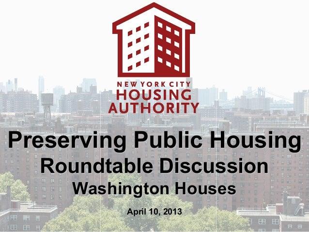 Preserving Public Housing  Roundtable Discussion     Washington Houses          April 10, 2013