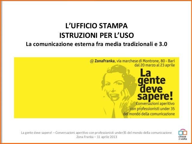 L'UFFICIO STAMPA                          ISTRUZIONI PER L'USO   La comunicazione esterna fra media tradizionali e 3.0La g...