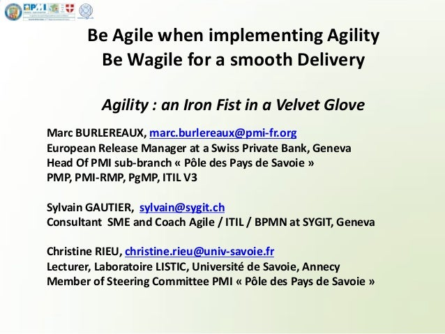 www.sygit.chBe Agile when implementing AgilityBe Wagile for a smooth DeliveryAgility : an Iron Fist in a Velvet GloveMarc ...