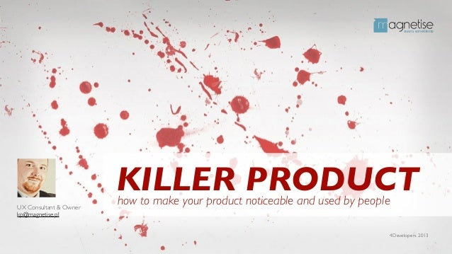 KILLER PRODUCT                        how to make your product noticeable and used by peopleUX Consultant & Ownerkp@magnet...