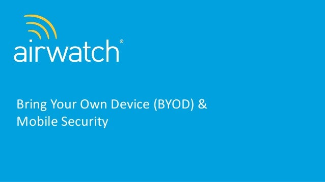 Bring Your Own Device (BYOD) & Mobile Security