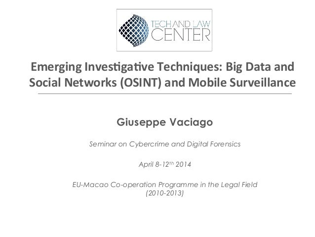 Emerging	   Inves,ga,ve	   Techniques:	   Big	   Data	   and	    Social	   Networks	   (OSINT)	   and	   Mobile	   Surveil...
