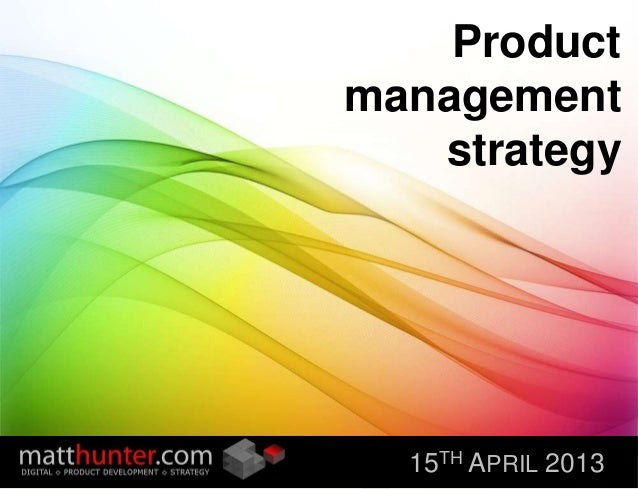 matthunter.com© 2012 Matt Hunter Click to edit Master title style matthunter.com Product management strategy 15TH APRIL 20...