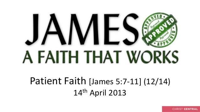 Patient Faith [James 5:7-11] (12/14)           14th April 2013