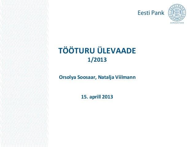 TÖÖTURU ÜLEVAADE            1/2013Orsolya Soosaar, Natalja Viilmann         15. aprill 2013