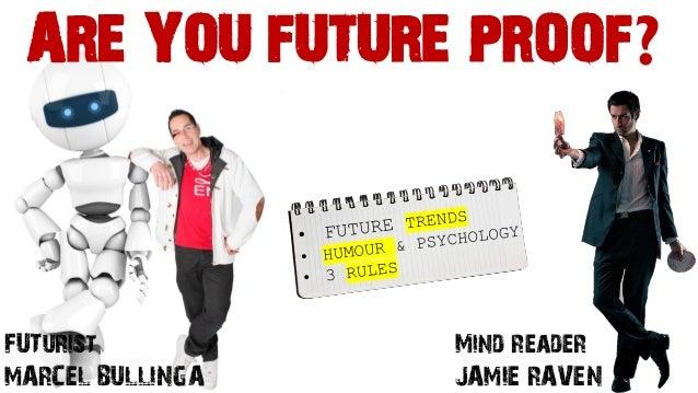 ARE YOU FUTURE PROOF?Mind readerJAMIE RAVENFUTuristMARCEL BULLINGA