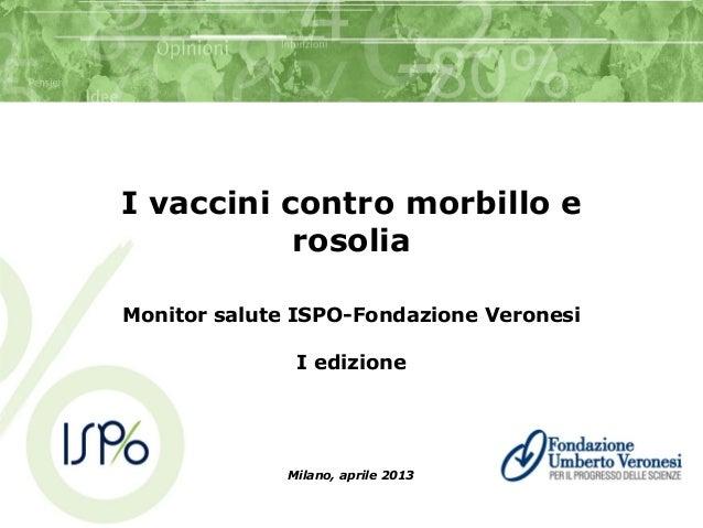 I vaccini contro morbillo erosoliaMonitor salute ISPO-Fondazione VeronesiI edizioneMilano, aprile 2013