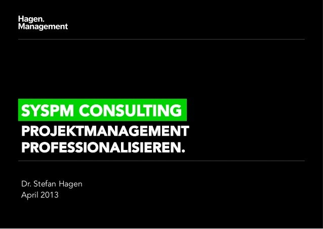 Dr. Stefan HagenApril 2013SYSPM CONSULTINGPROJEKTMANAGEMENTPROFESSIONALISIEREN.