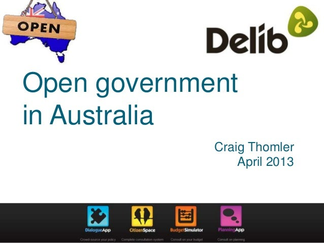 Open governmentin AustraliaCraig ThomlerApril 2013