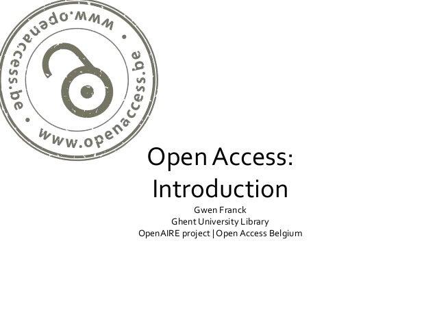 Open Access:  Introduction            Gwen Franck      Ghent University LibraryOpenAIRE project | Open Access Belgium