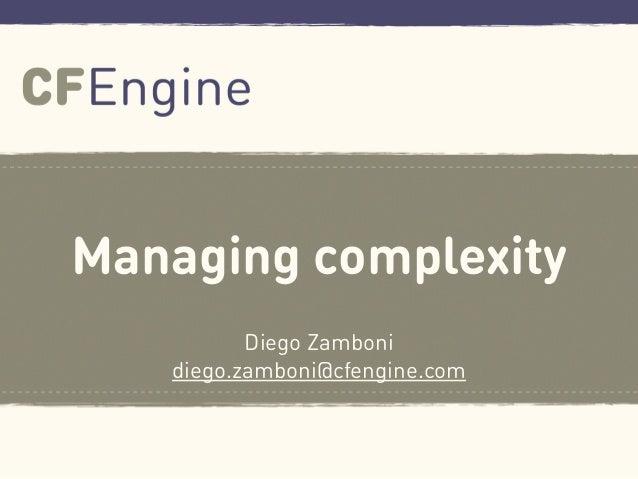 Managing complexityDiego Zambonidiego.zamboni@cfengine.com