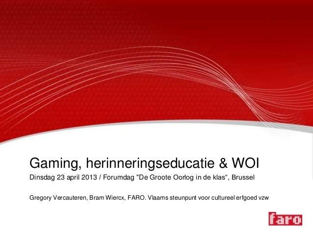"""Gaming, herinneringseducatie & WOIDinsdag 23 april 2013 / Forumdag """"De Groote Oorlog in de klas"""", BrusselGregory Vercauter..."""