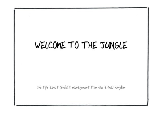 WELCOME TO THE JUNGLE26 tips about product management from the animal kingdom