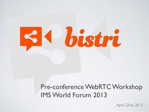 April 22nd, 2013Pre-conference WebRTC WorkshopIMS World Forum 2013