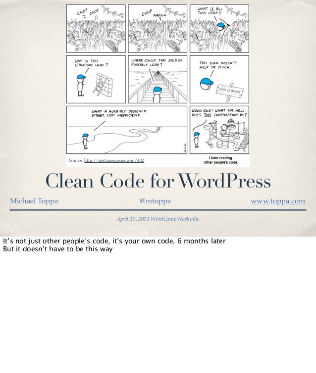 Source: http://abstrusegoose.com/432  Clean Code for WordPress Michael Toppa  @mtoppa April 20, 2013 WordCamp Nashville  I...