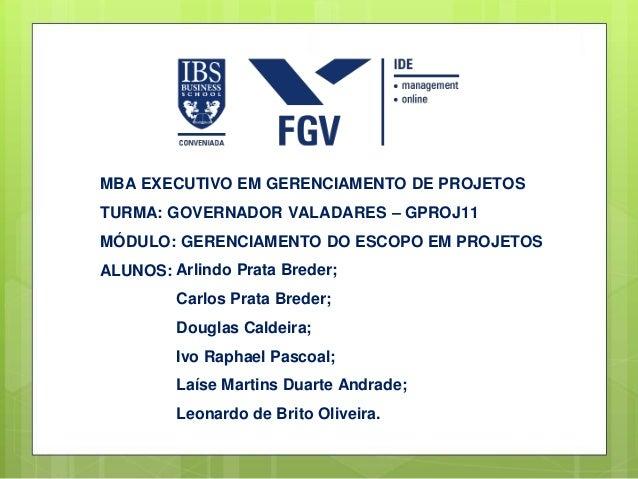 MBA EXECUTIVO EM GERENCIAMENTO DE PROJETOSTURMA: GOVERNADOR VALADARES – GPROJ11MÓDULO: GERENCIAMENTO DO ESCOPO EM PROJETOS...