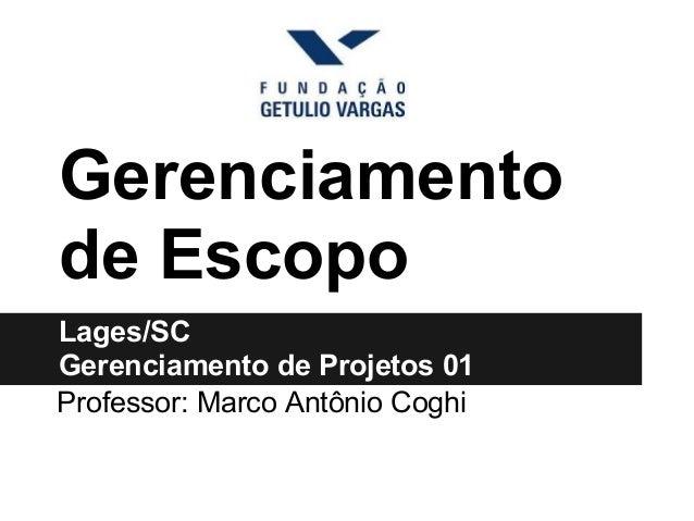 Gerenciamentode EscopoLages/SCGerenciamento de Projetos 01Professor: Marco Antônio Coghi