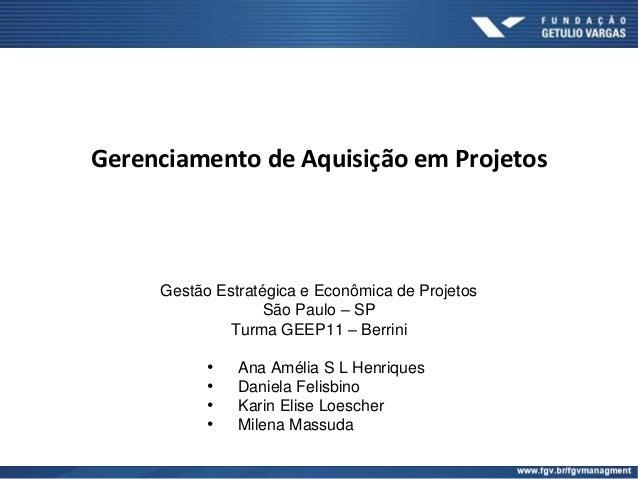 Gerenciamento de Aquisição em Projetos     Gestão Estratégica e Econômica de Projetos                   São Paulo – SP    ...