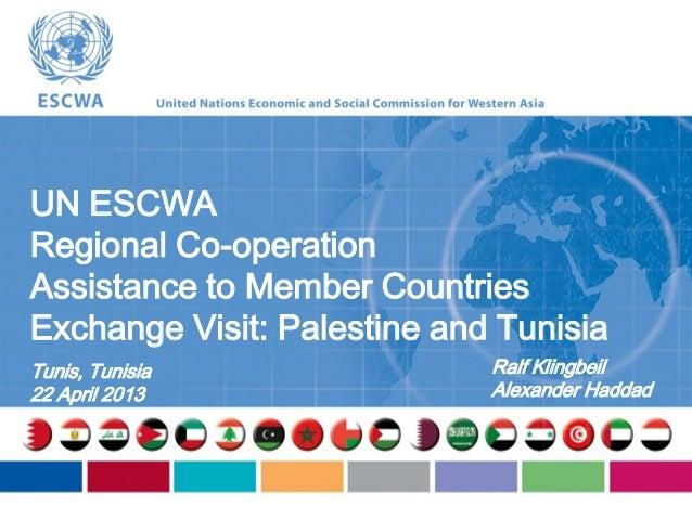 UN ESCWARegional Co-operationAssistance to Member CountriesExchange Visit: Palestine and TunisiaTunis, Tunisia22 April 201...