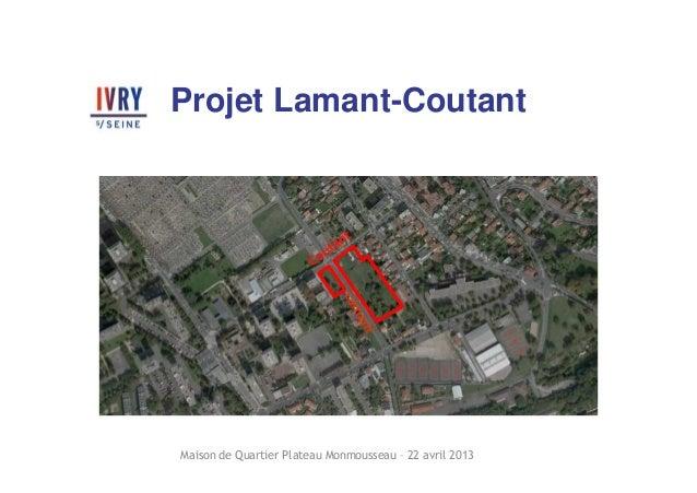 Projet Lamant-CoutantMaison de Quartier Plateau Monmousseau – 22 avril 2013