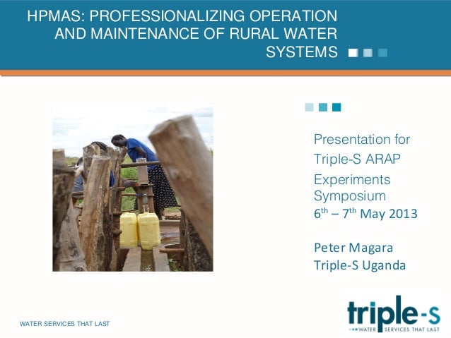 WATER SERVICES THAT LAST …1Presentation forTriple-S ARAPExperimentsSymposium6th– 7thMay 2013Peter MagaraTriple-S UgandaHPM...
