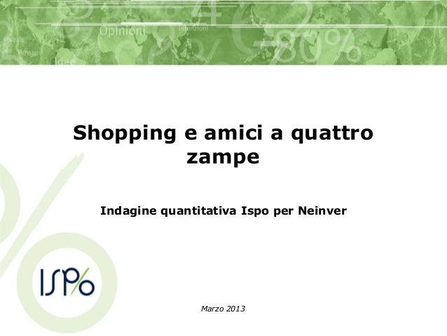 Shopping e amici a quattrozampeIndagine quantitativa Ispo per NeinverMarzo 2013