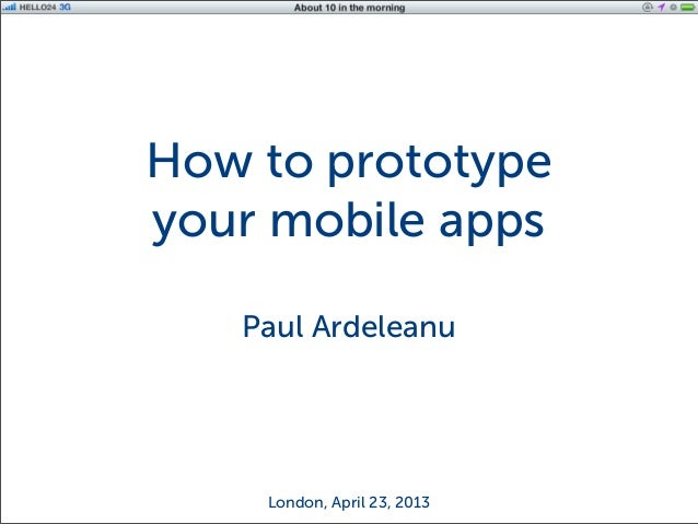 iOS Application DevelopmentHow to prototypeyour mobile appsPaul ArdeleanuLondon, April 23, 2013