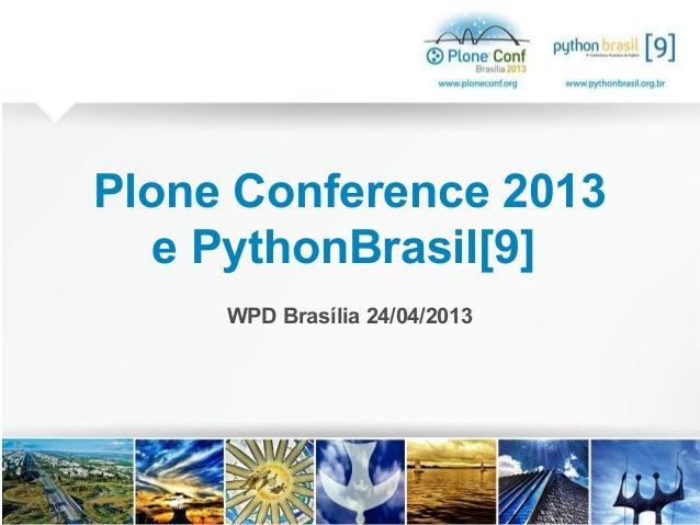 Plone Conference 2013e PythonBrasil[9]WPD Brasília 24/04/2013