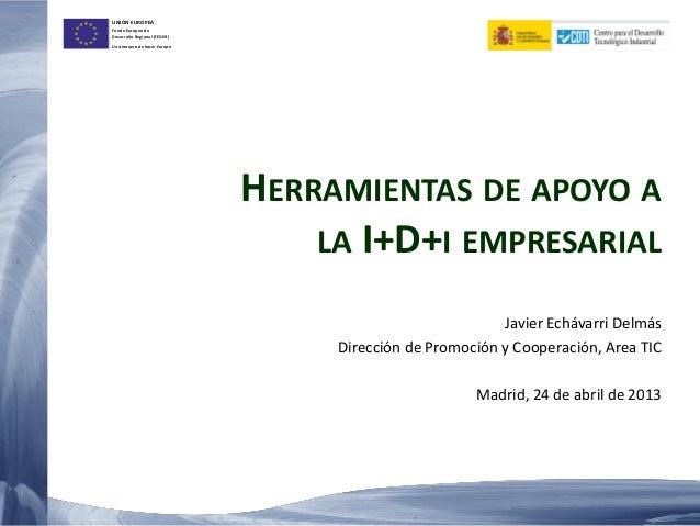 UNIÓN EUROPEAFondo Europeo deDesarrollo Regional (FEDER)Una manera de hacer EuropaHERRAMIENTAS DE APOYO ALA I+D+I EMPRESAR...