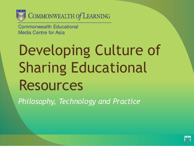 Commonwealth EducationalMedia Centre for AsiaDeveloping Culture ofSharing EducationalResourcesPhilosophy, Technology and P...