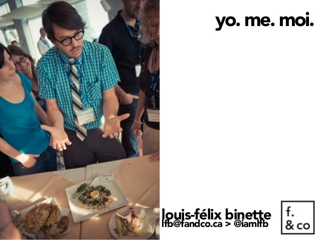 yo. me. moi.louis-félix binettelfb@fandco.ca > @iamlfb