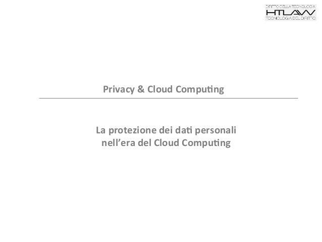 Privacy & Cloud Compu1ng La protezione dei da1 personali nell'era del Cloud Compu1ng