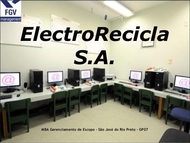 ElectroReciclaS.A.MBA Gerenciamento de Escopo - São José do Rio Preto - GP07