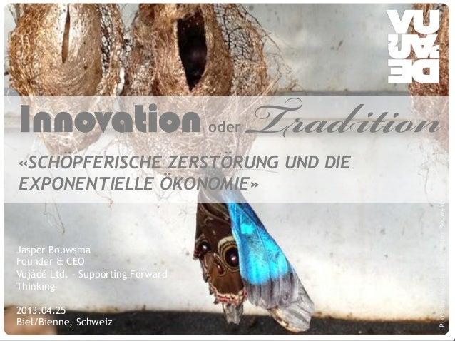 © Vujàdé Ltd. – Supporting Forward Thinking Slide |Slide |© Vujàdé Ltd. – Supporting Forward ThinkingInnovation oder Tradi...