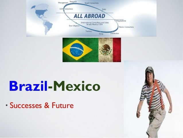 • Successes & FutureBrazil-Mexico