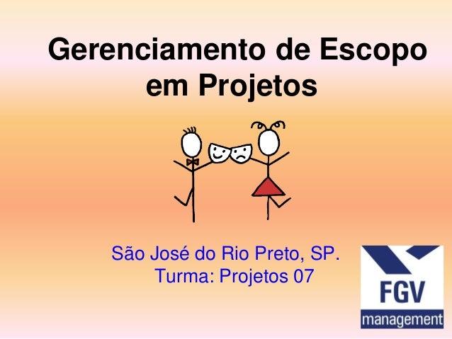 Gerenciamento de Escopoem ProjetosSão José do Rio Preto, SP.Turma: Projetos 07
