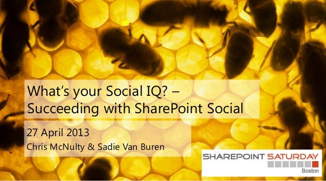 What's your Social IQ? –Succeeding with SharePoint Social27 April 2013Chris McNulty & Sadie Van Buren