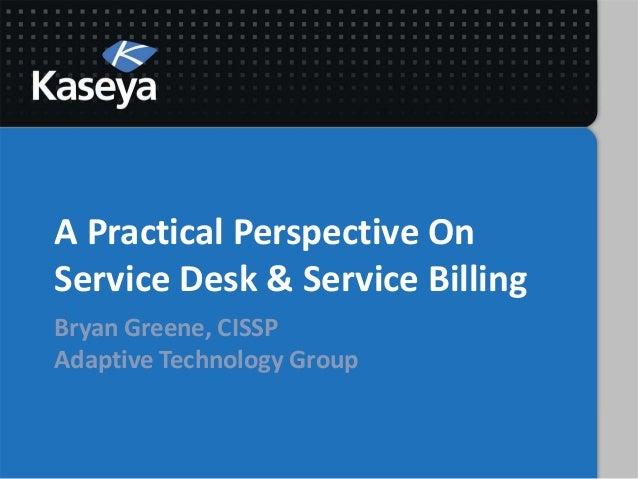 A Practical Perspective OnService Desk & Service BillingBryan Greene, CISSPAdaptive Technology Group