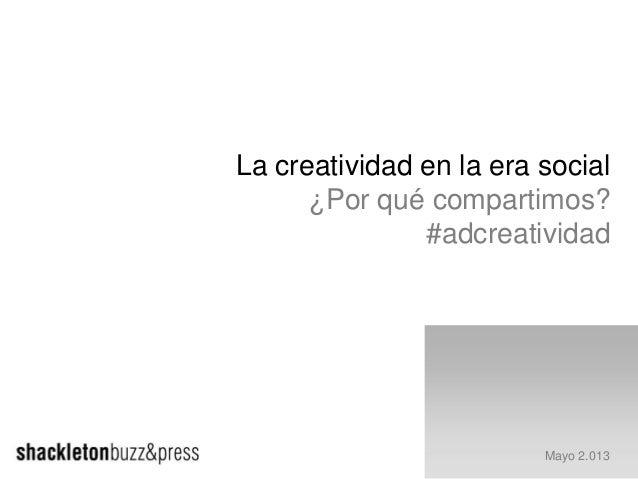 La creatividad en la era social ¿Por qué compartimos? #adcreatividad Mayo 2.013