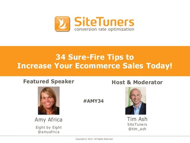 Copyright © 2013 - All Rights Reserved.34 Sure-Fire Tips toIncrease Your Ecommerce Sales Today!Featured SpeakerAmy AfricaE...