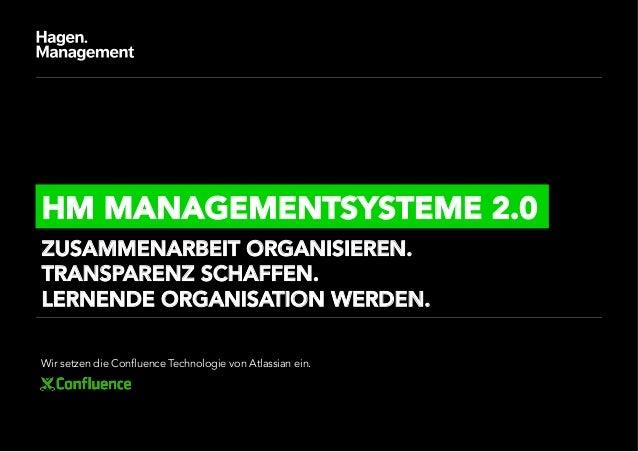 HM MANAGEMENTSYSTEME 2.0ZUSAMMENARBEIT ORGANISIEREN.TRANSPARENZ SCHAFFEN. LERNENDE ORGANISATION WERDEN.Wir setzen die Conf...