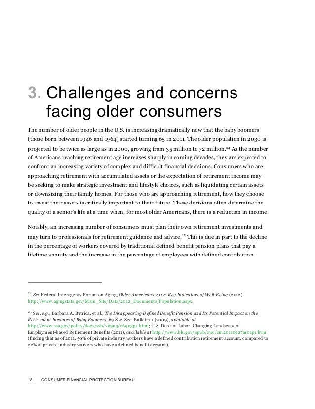 18 CONSUMER FINANCIAL PROTECTION BUREAU3. Challenges and concernsfacing older consumersThe number of older people in the U...