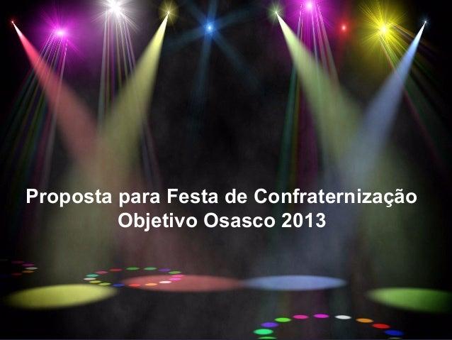 Proposta para Festa de ConfraternizaçãoObjetivo Osasco 2013